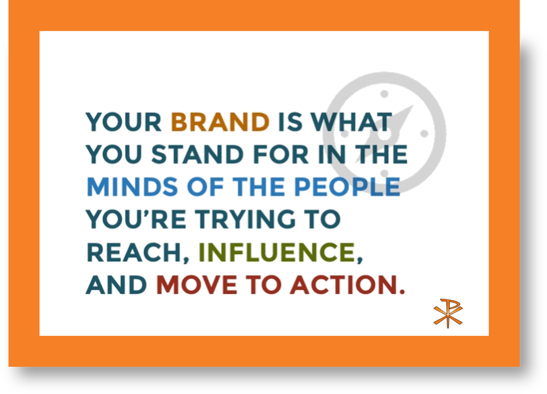Your Brand is what you stand for in the minds of the people you're trying to reach, influence, and move to action. - Chi Rho Consulting - Business Strategy Consultants for startups and entrepreneurs.