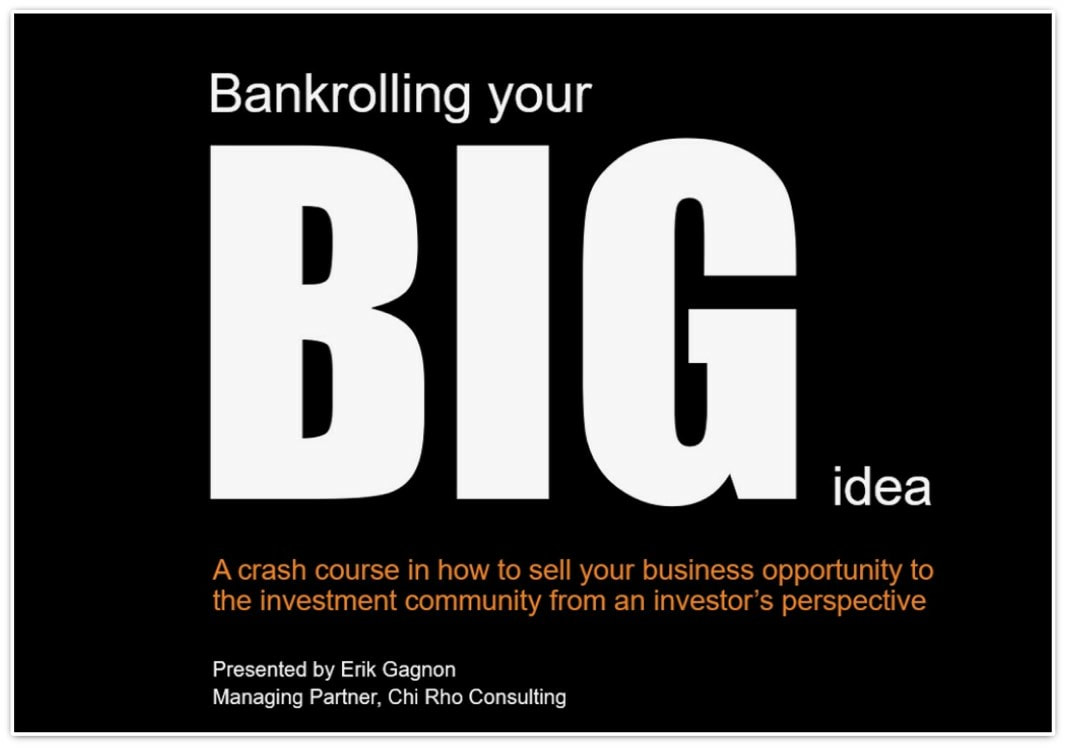 Bankrolling Your Big Idea - Angel Capital and Venture Capital Deal Sourcing Strategy - Chi Rho Consulting Seminar - Business Strategy Consultants for Entrepreneurs and Startups