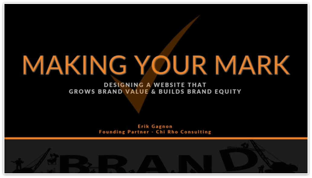 MAKING YOUR MARK - Designing a Website That Grows Brand Value & Builds Brand Equity - Chi Rho Consulting Seminar Presentation - Business Strategy Consultants for Entrepreneurs and Startups